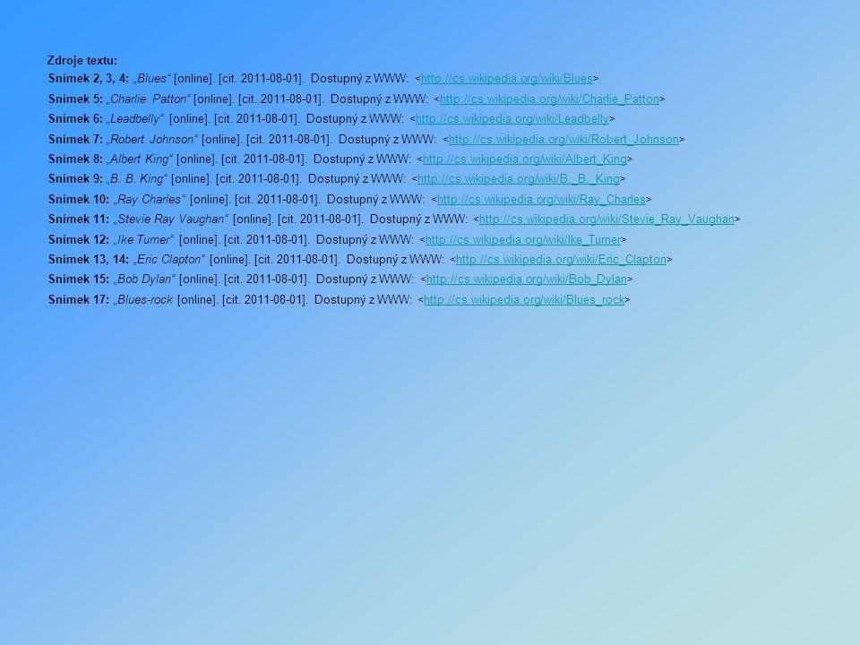 "Zdroje textu: Snímek 2, 3, 4: ""Blues [online]. [cit. 2011-08-01]. Dostupný z WWW: <http://cs.wikipedia.org/wiki/Blues>"